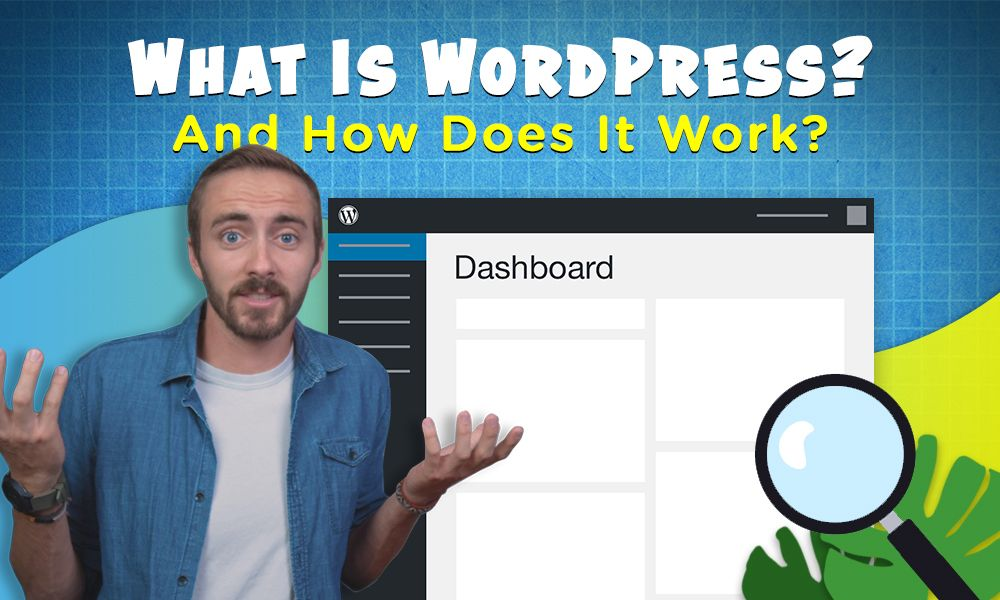 What is WordPress and How Does It Work? <br /> <span class='secondary-title'>A Beginner's Guide To Learning WordPress</span>